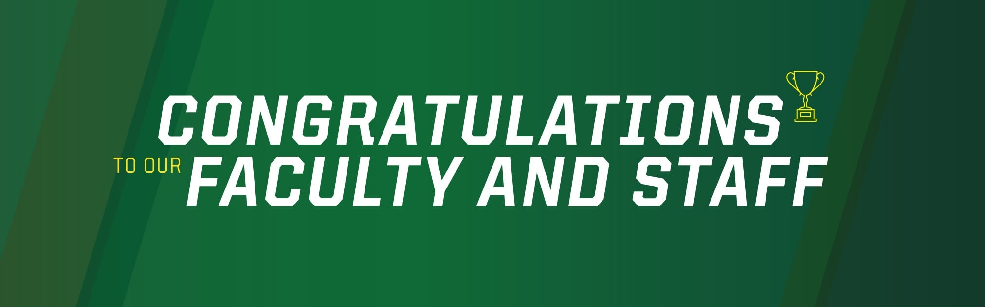 Congratulations to our faculty and staff in white against a green background