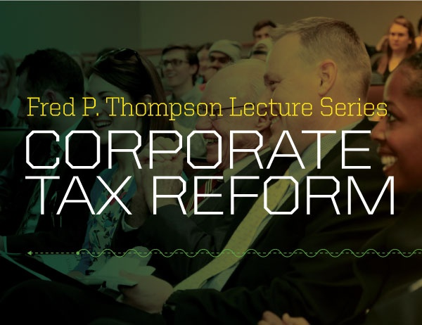 Fred P. Thompson Lecture Series: Corporate Tax Reform